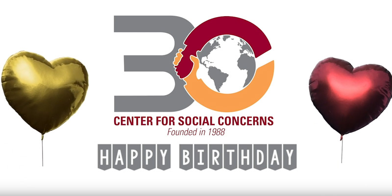 30 Center for Social Concerns Founded in 1988 Happy Birthday